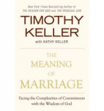 The Meaning of Marriage: Facing the Complexities of Commitment with the Wisdom..
