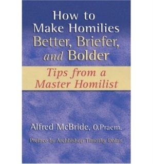 How to Make Homilies Better, Briefer, and Bolder: Tips from a Master Homilist