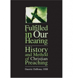 Fulfilled in Our Hearing: History and Method of Christian Preaching